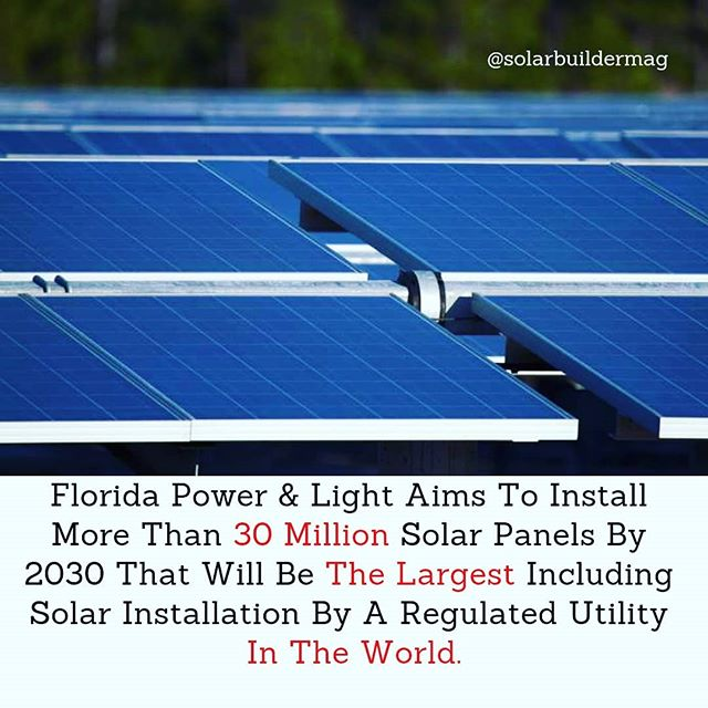 Florida Power & Light (FPL) Aims To Install More Than 30 Million Solar Panels By 2030 That Will Be The Largest Including Solar Installation By A Regulated Utility In The World