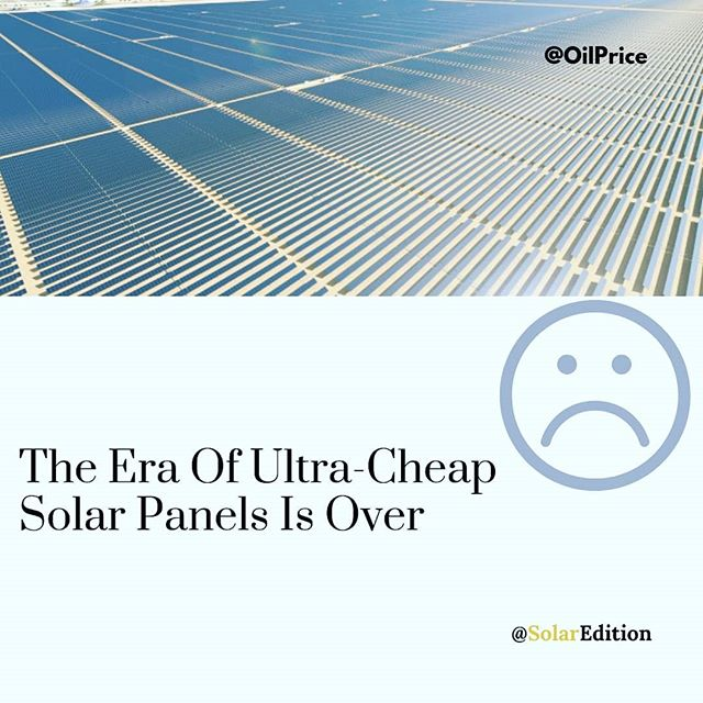 The Era Of Ultra-Cheap  Solar Panels Is Over
