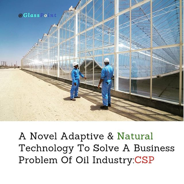 A Novel Adaptive & Natural Technology To Solve A Business Problem Of Oil Industry:CSP The industry is the largest user of energy worldwide—and the vast majority of industrial energy use, 74%, is consumed in the form of heat, not electricity