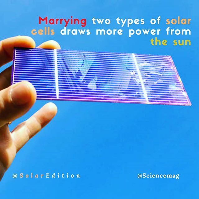 Marrying Two Types of Solar Cells Draw More Power From The Sun