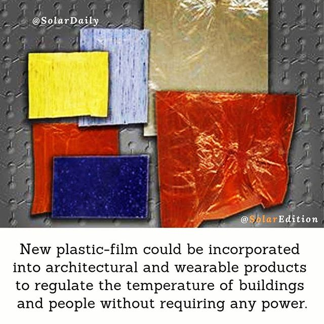 New plastic-film could be incorporated into architectural and wearable products to regulate the temperature of buildings and people without requiring any power