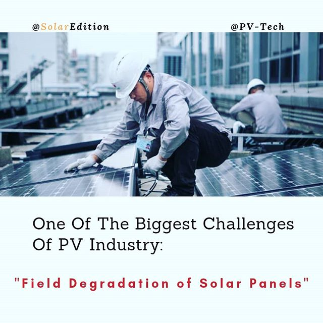 One Of The Biggest Challenges of PV Industry:Field Degradation Of Solar Panels