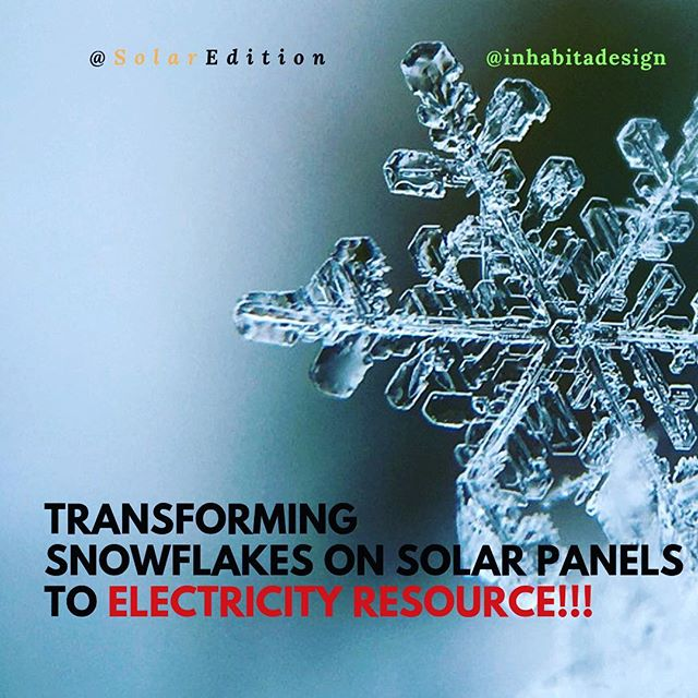 Transforming Snowflakes On Solar Panels To Electricity Resource