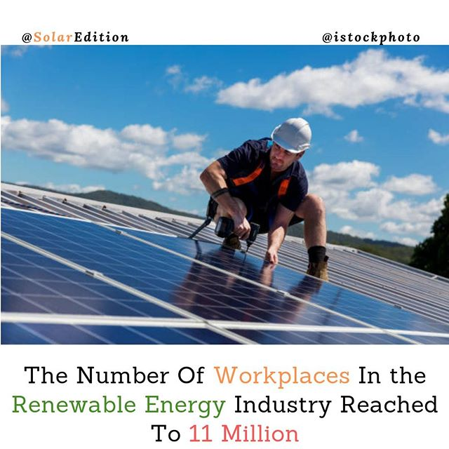 The Number Of Workplaces In the Renewable Energy Industry Reached To 11 Million