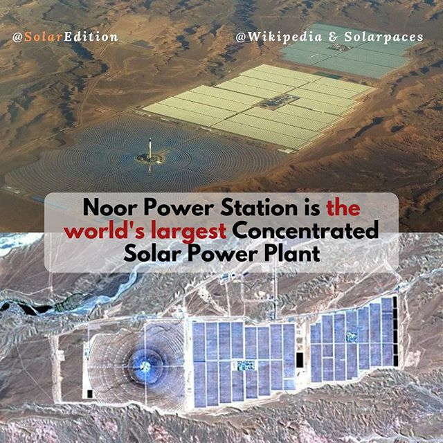 Noor Power Station is the world's largest Concentrated Solar Power Plant