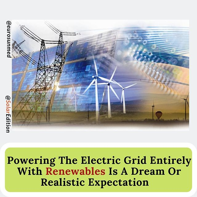 Powering The Electric Grid Entirely With Renewables Is A Dream Or Realistic Expectation