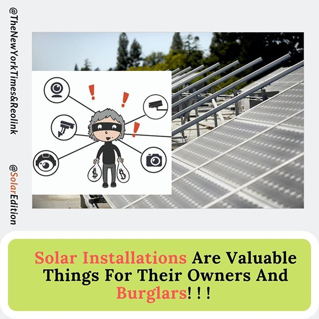 Solar Installations Are Valuable Things For Their Owners And Burglars