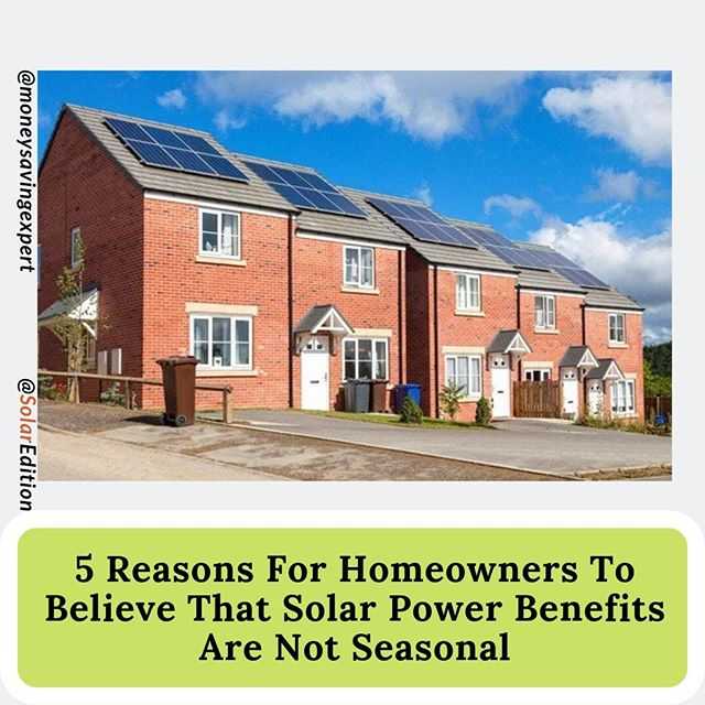 5 Reasons For Homeowners To Believe That Solar Power Benefits Are Not Seasonal